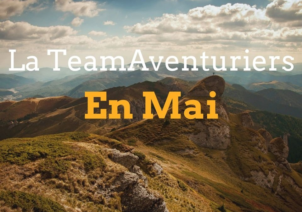 Les projets des membres de la TeamAventuriers en mai
